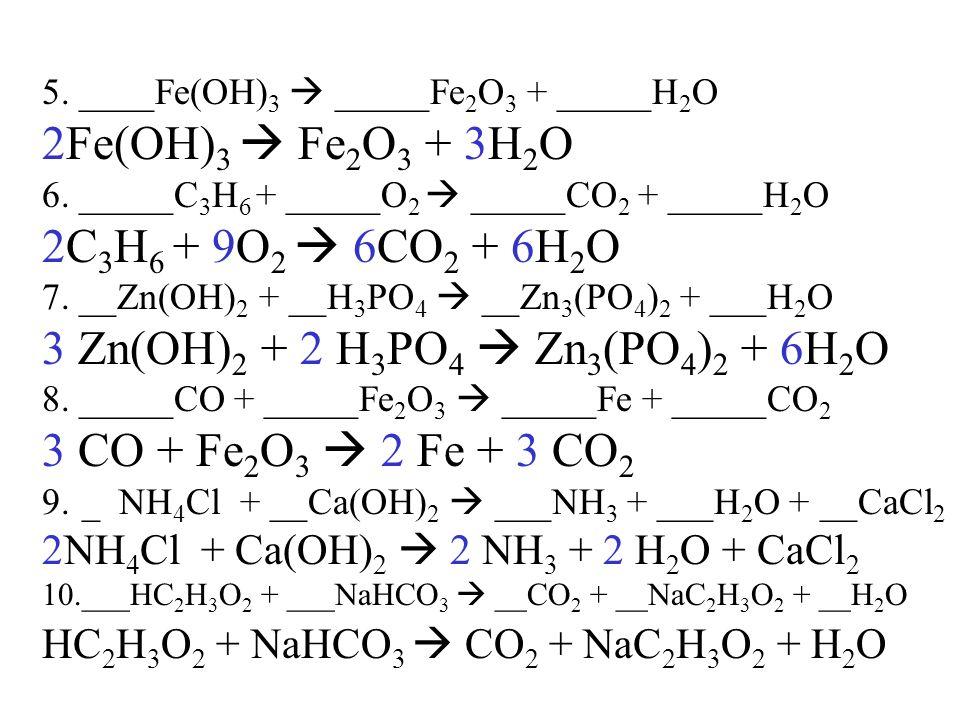 3 Zn(OH)2 + 2 H3PO4  Zn3(PO4)2 + 6H2O 3 CO + Fe2O3  2 Fe + 3 CO2