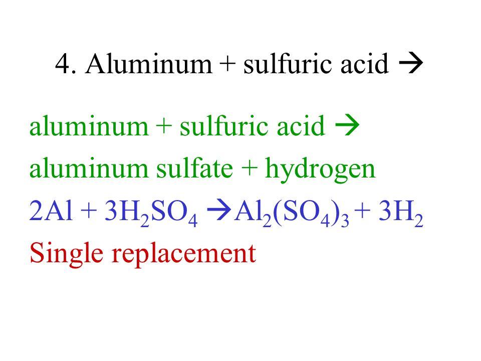 4. Aluminum + sulfuric acid 