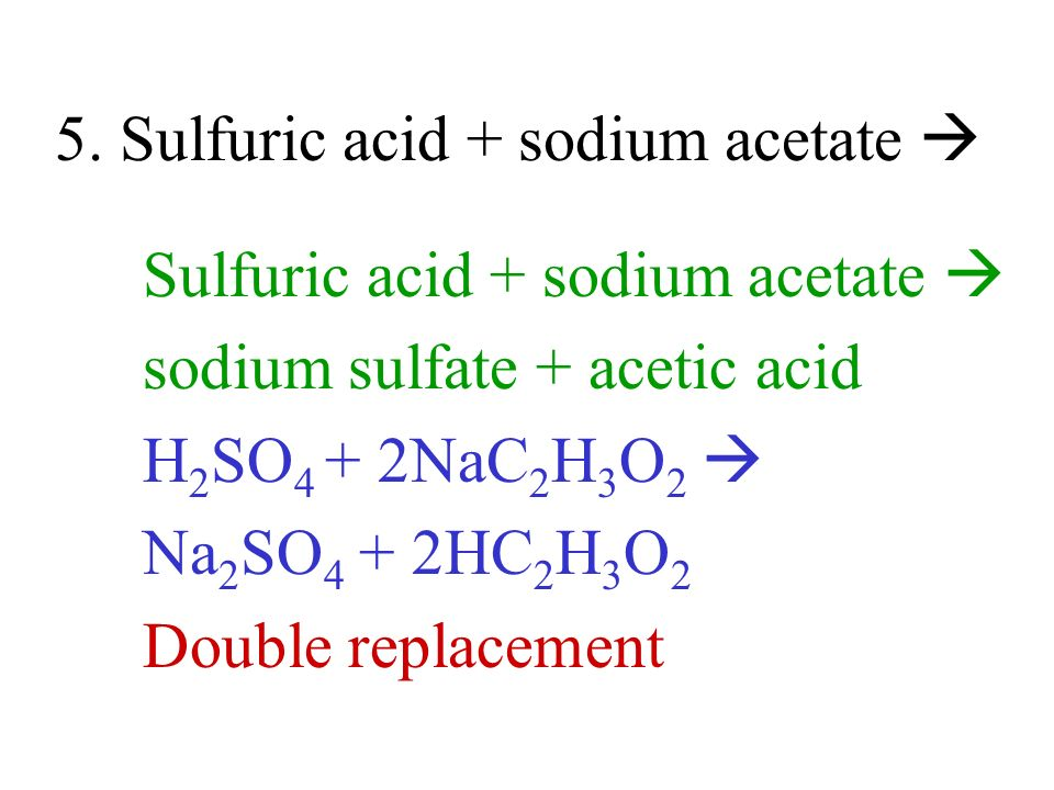 5. Sulfuric acid + sodium acetate 