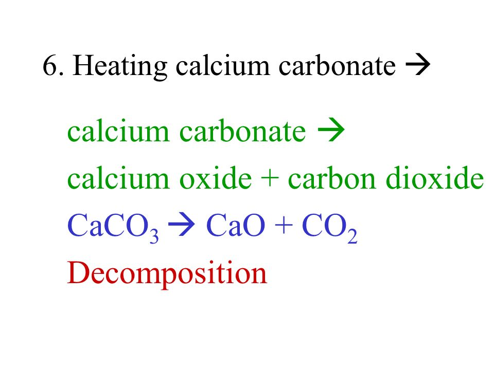 6. Heating calcium carbonate 
