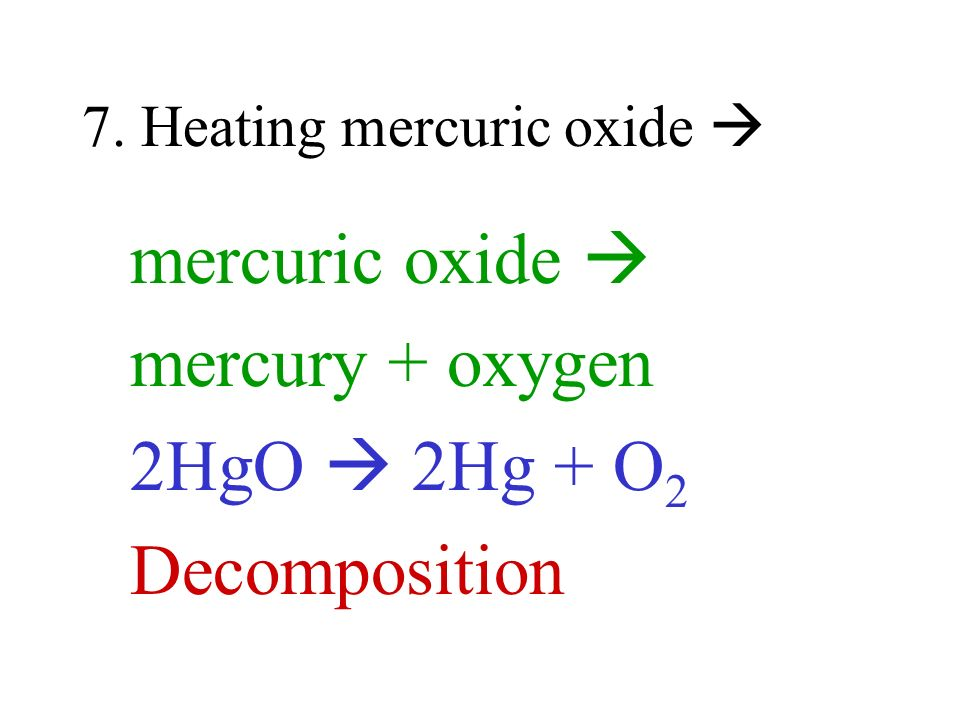7. Heating mercuric oxide 
