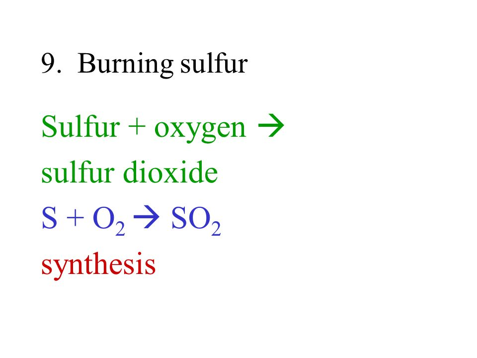 Sulfur + oxygen  sulfur dioxide S + O2  SO2 synthesis