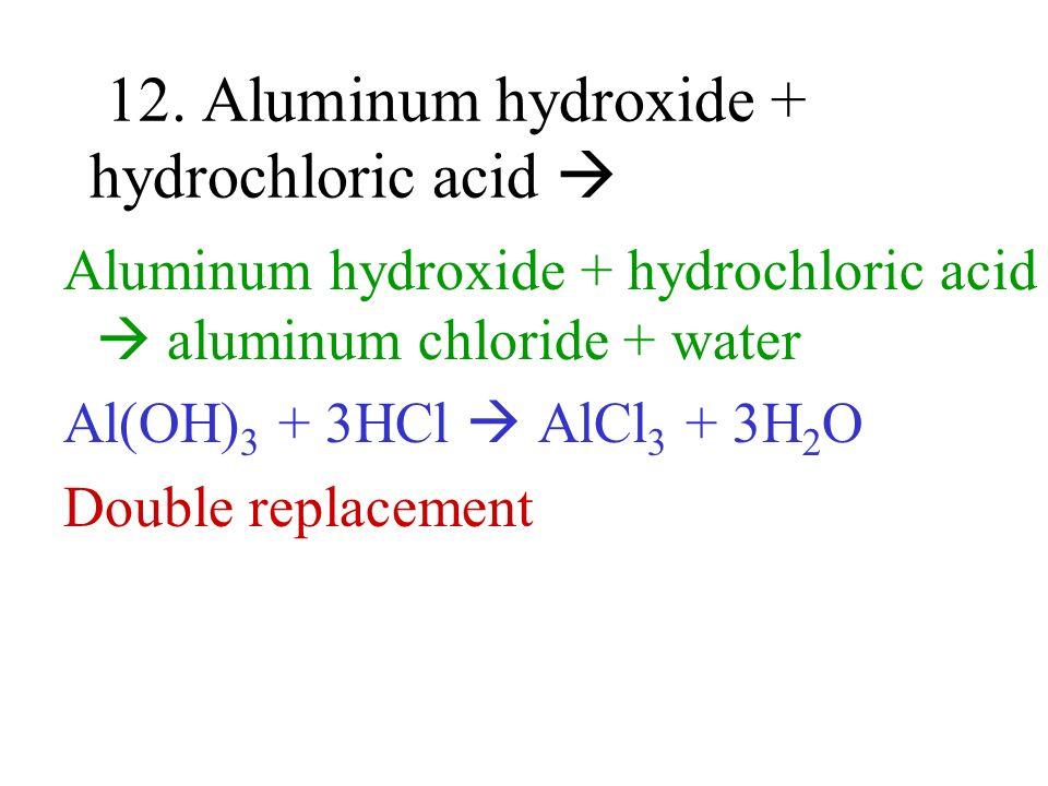 12. Aluminum hydroxide + hydrochloric acid 