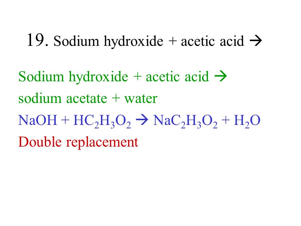 19. Sodium hydroxide + acetic acid 