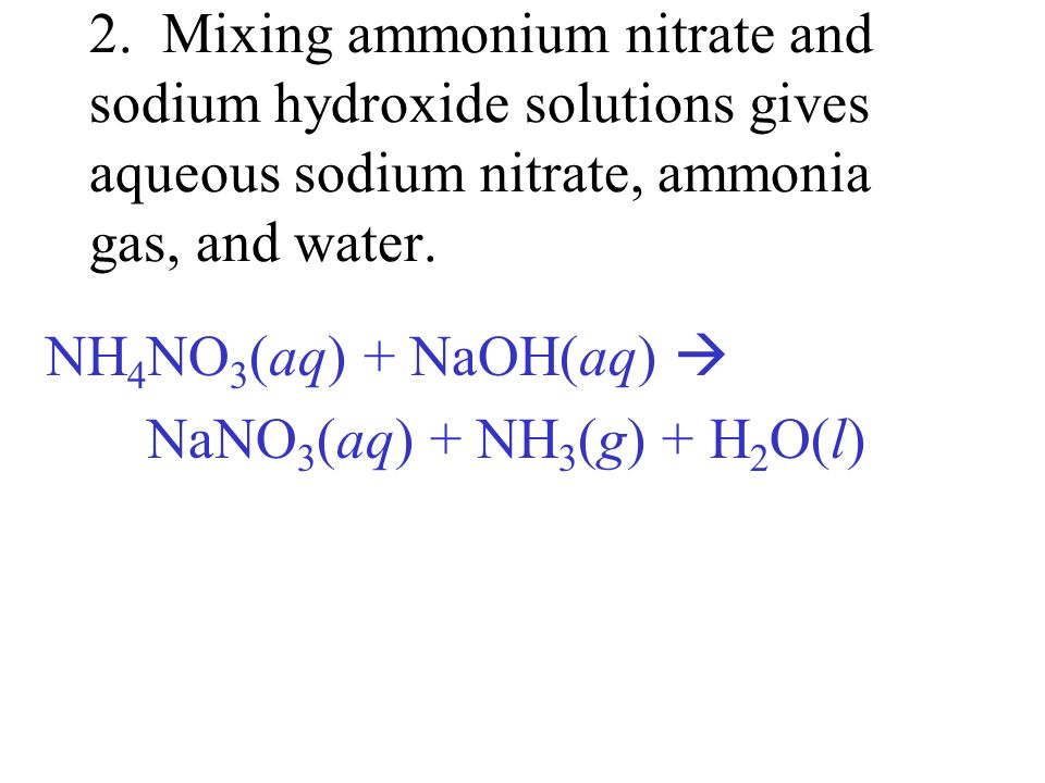 2. Mixing ammonium nitrate and sodium hydroxide solutions gives aqueous sodium nitrate, ammonia gas, and water.