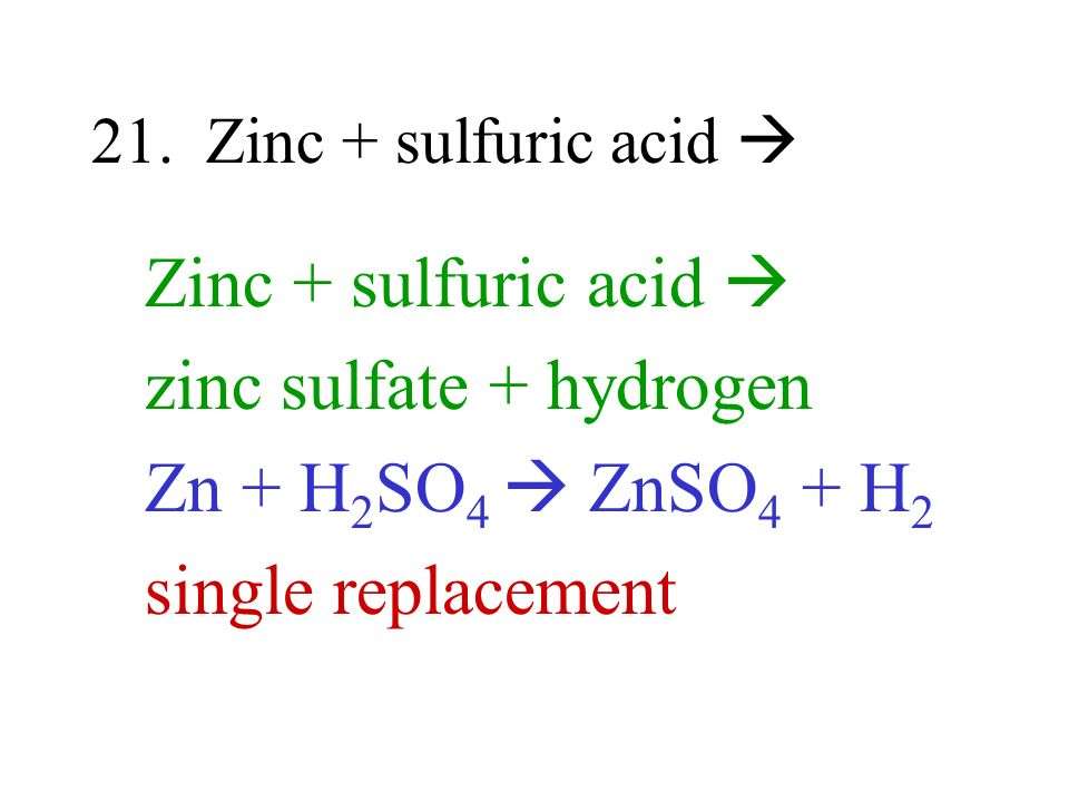 zinc sulfate + hydrogen Zn + H2SO4  ZnSO4 + H2 single replacement