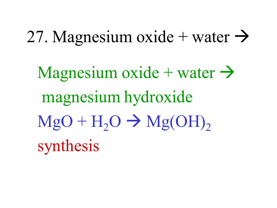 27. Magnesium oxide + water 