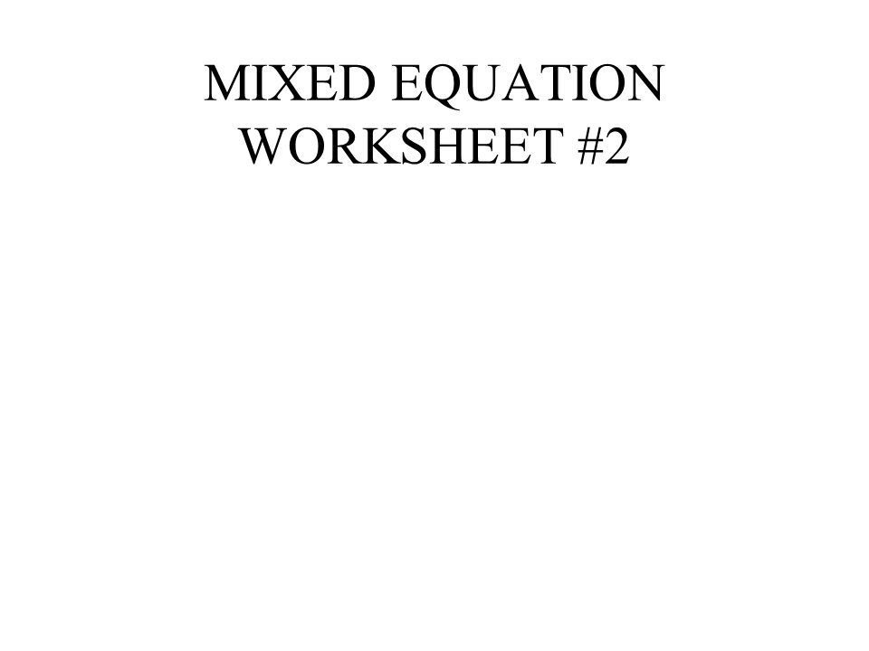 MIXED EQUATION WORKSHEET #2