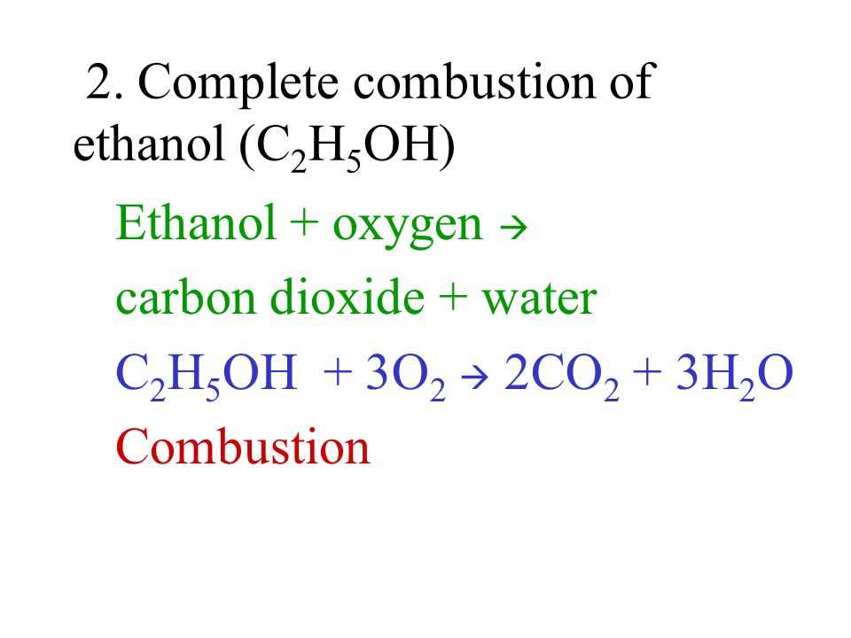 2. Complete combustion of ethanol (C2H5OH)