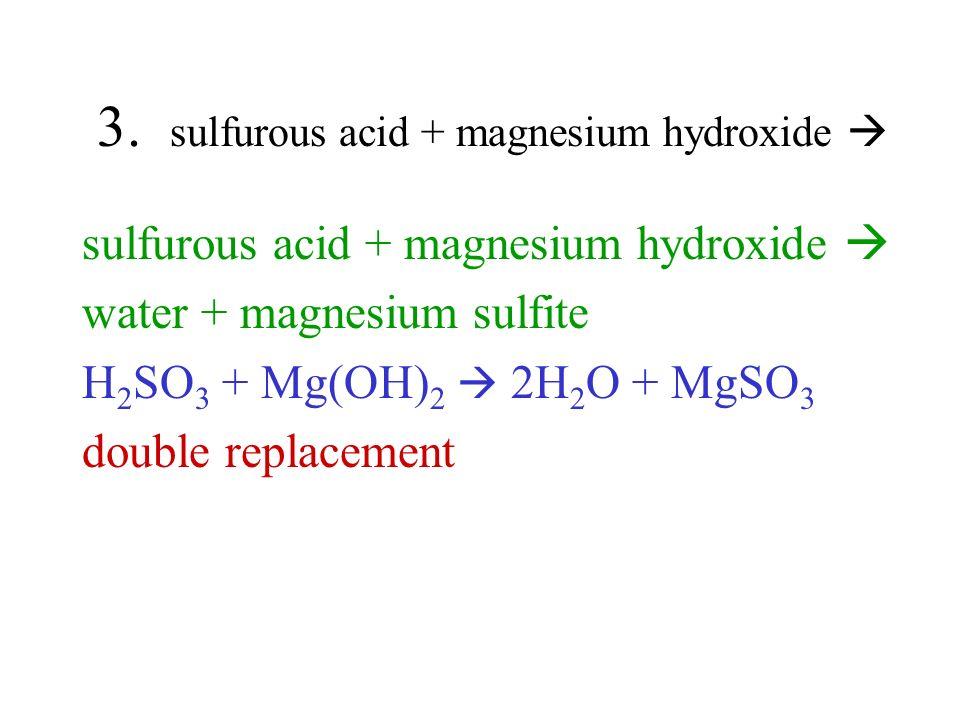 3. sulfurous acid + magnesium hydroxide 