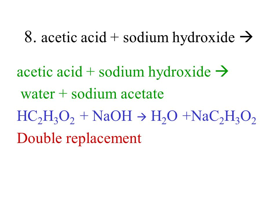 8. acetic acid + sodium hydroxide 