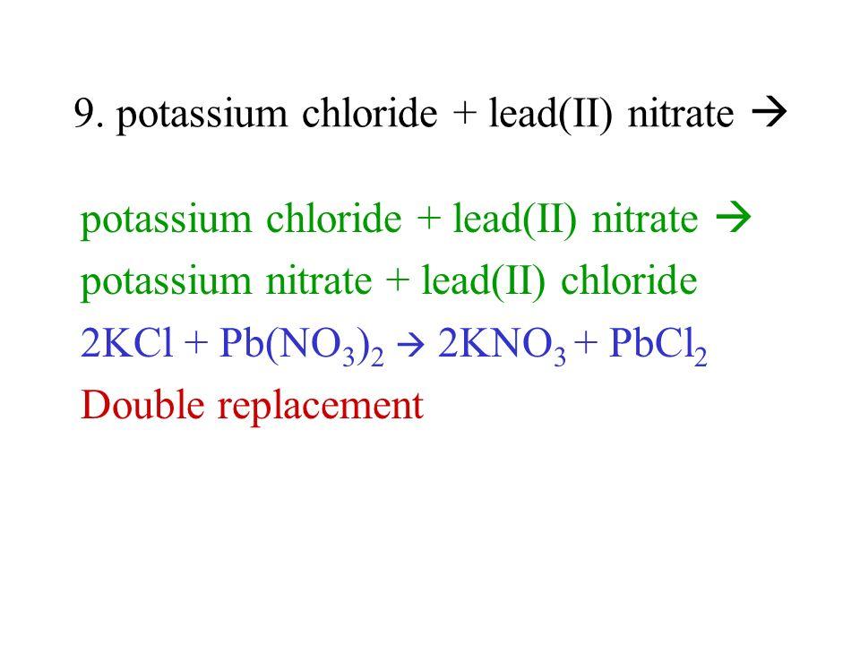 9. potassium chloride + lead(II) nitrate 
