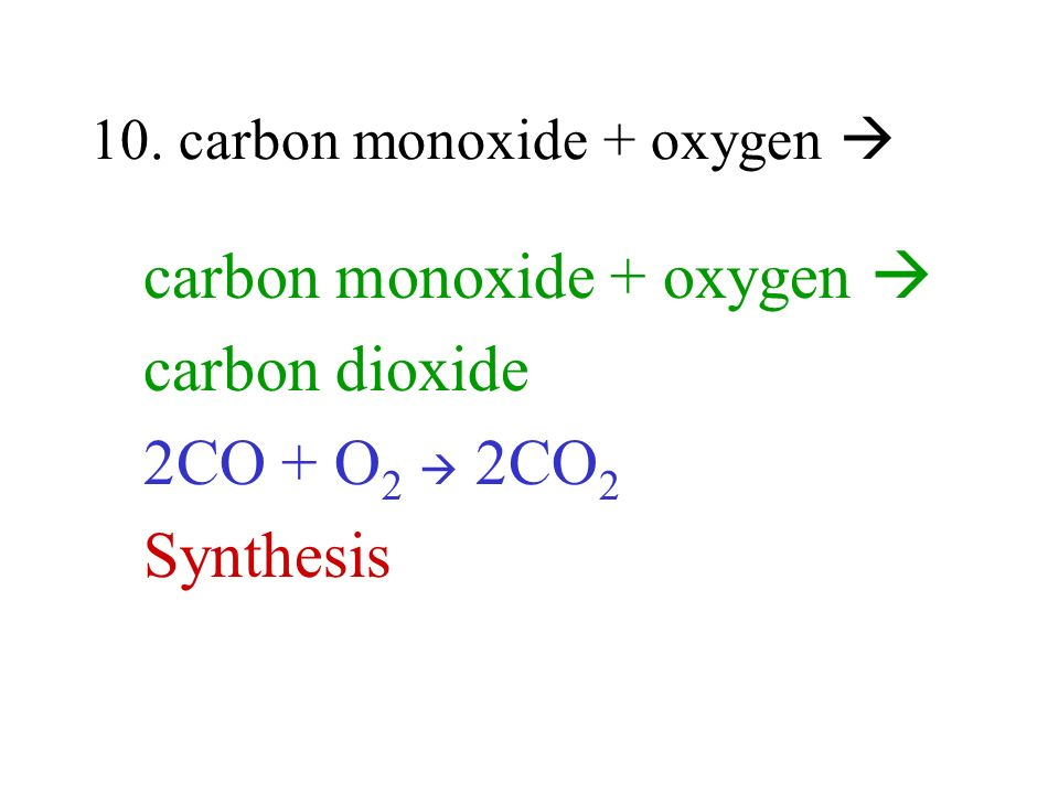 10. carbon monoxide + oxygen 