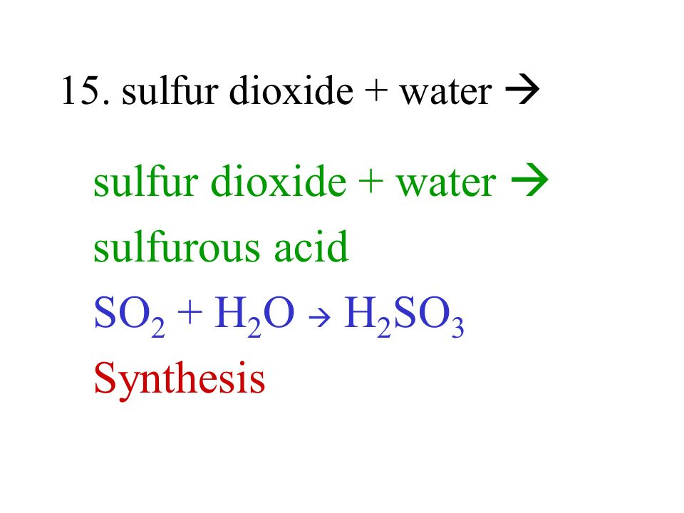 15. sulfur dioxide + water 