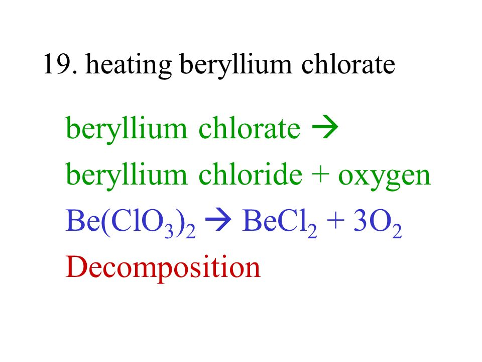 19. heating beryllium chlorate