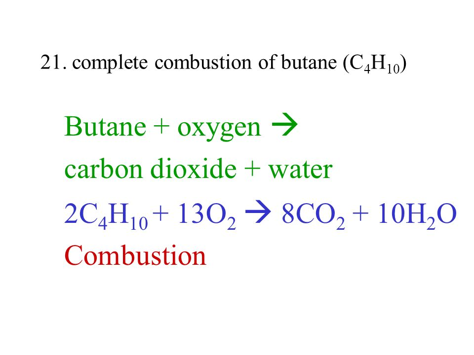 21. complete combustion of butane (C4H10)