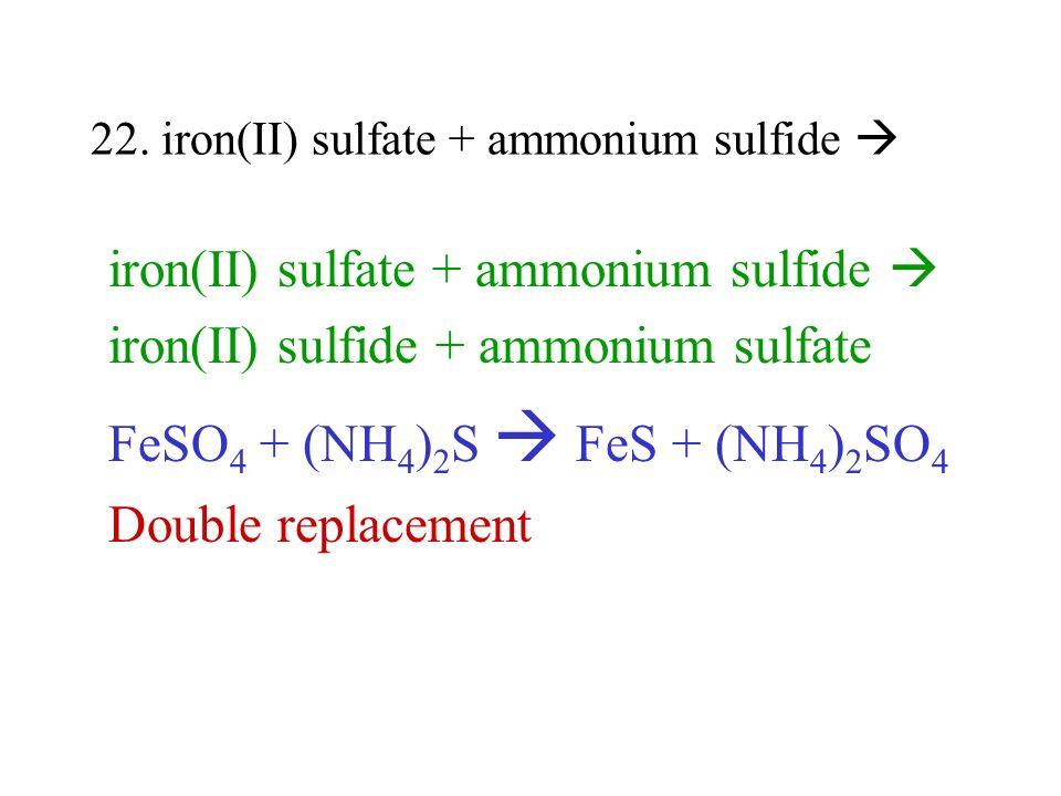 22. iron(II) sulfate + ammonium sulfide 