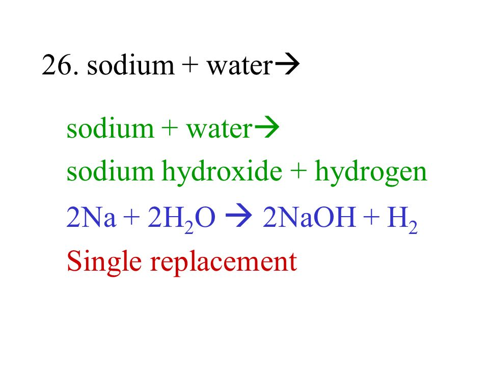 26. sodium + water sodium + water sodium hydroxide + hydrogen.