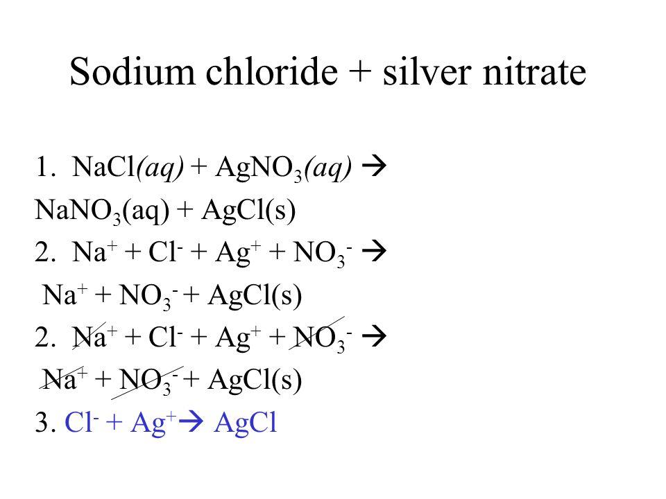 Sodium chloride + silver nitrate