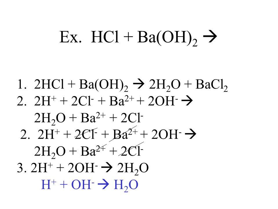 Ex. HCl + Ba(OH)2  1. 2HCl + Ba(OH)2  2H2O + BaCl2