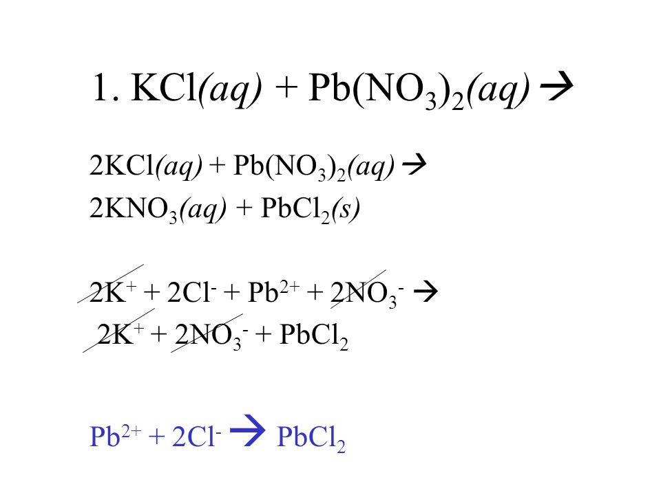1. KCl(aq) + Pb(NO3)2(aq) 2KCl(aq) + Pb(NO3)2(aq)