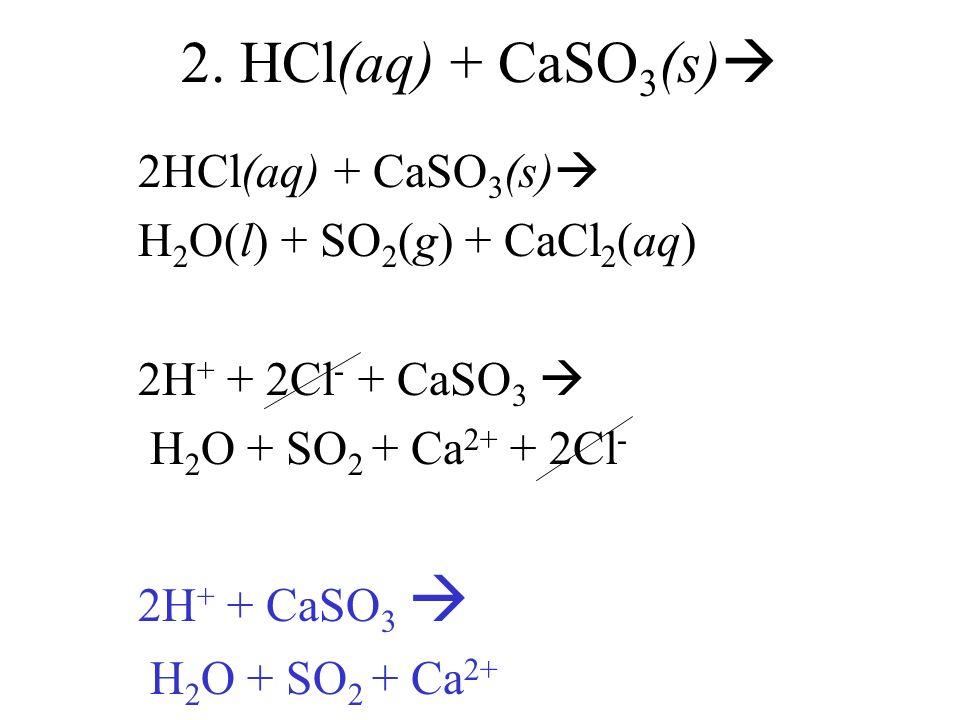 2. HCl(aq) + CaSO3(s) 2HCl(aq) + CaSO3(s)