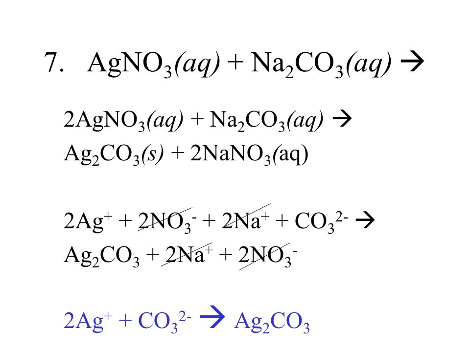 7. AgNO3(aq) + Na2CO3(aq)  2AgNO3(aq) + Na2CO3(aq) 