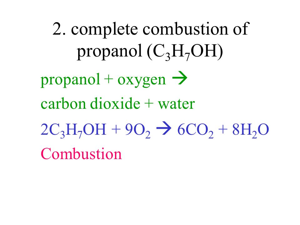2. complete combustion of propanol (C3H7OH)