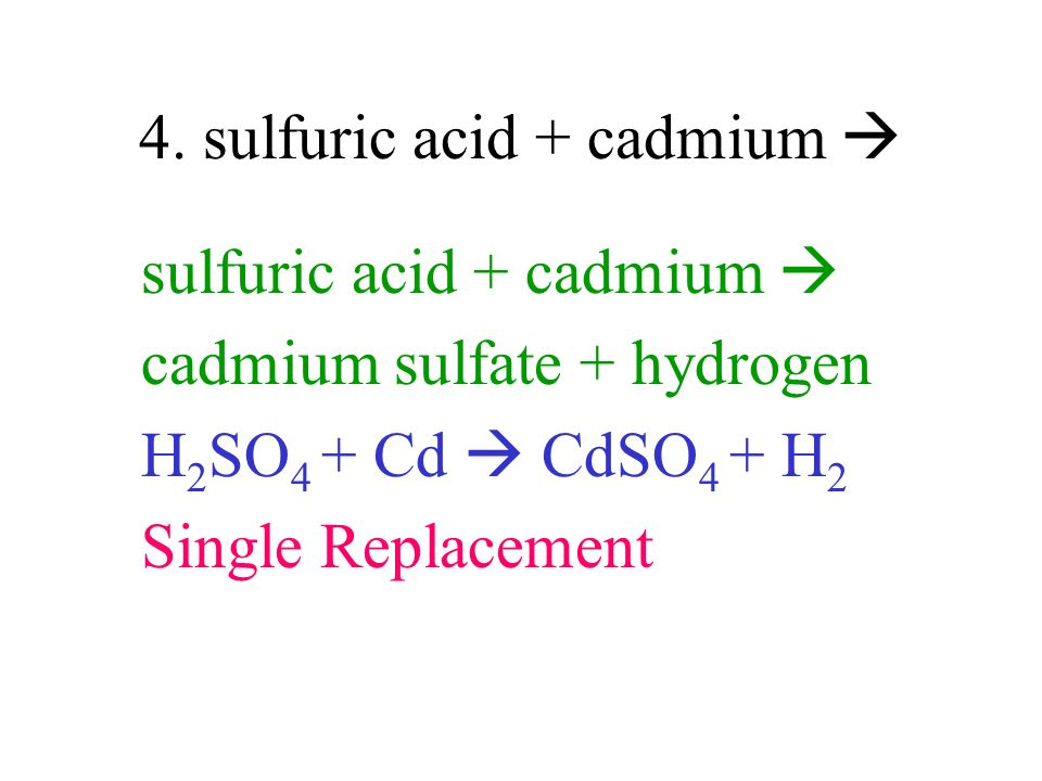 4. sulfuric acid + cadmium 