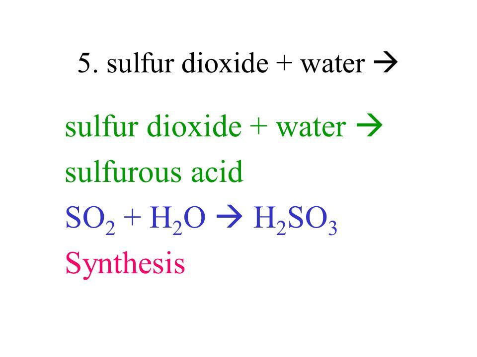 5. sulfur dioxide + water 