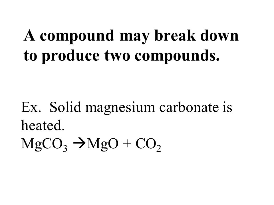 A compound may break down to produce two compounds.