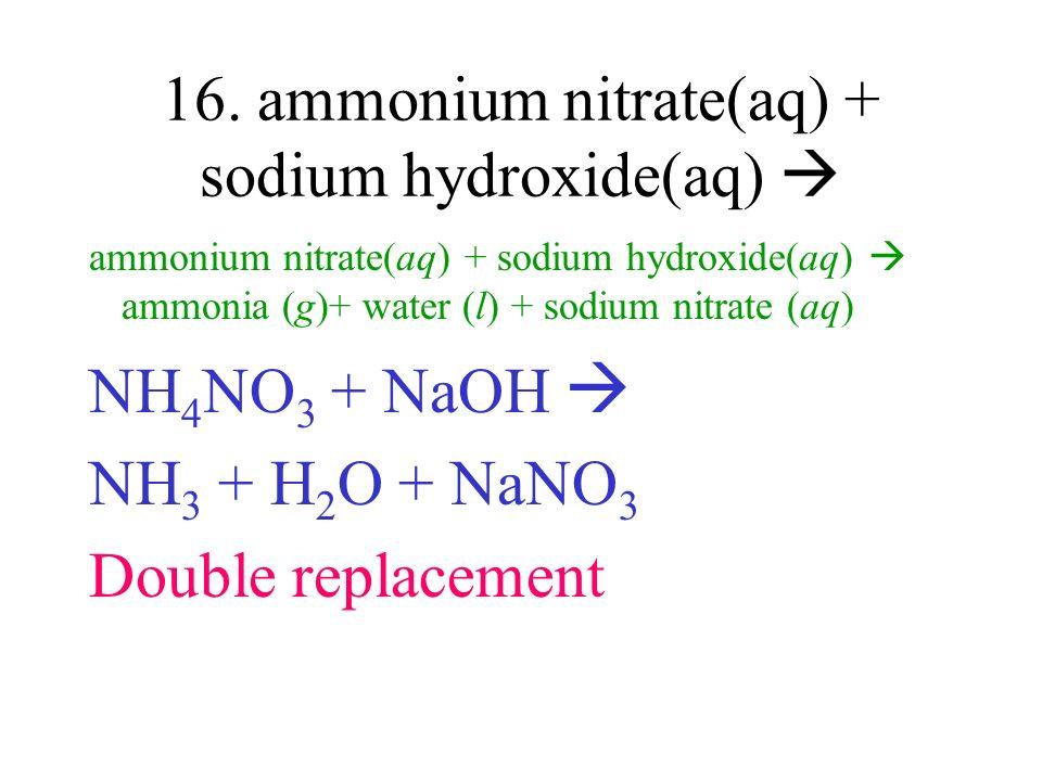 16. ammonium nitrate(aq) + sodium hydroxide(aq) 