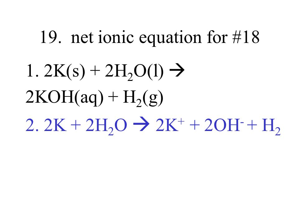 19. net ionic equation for #18