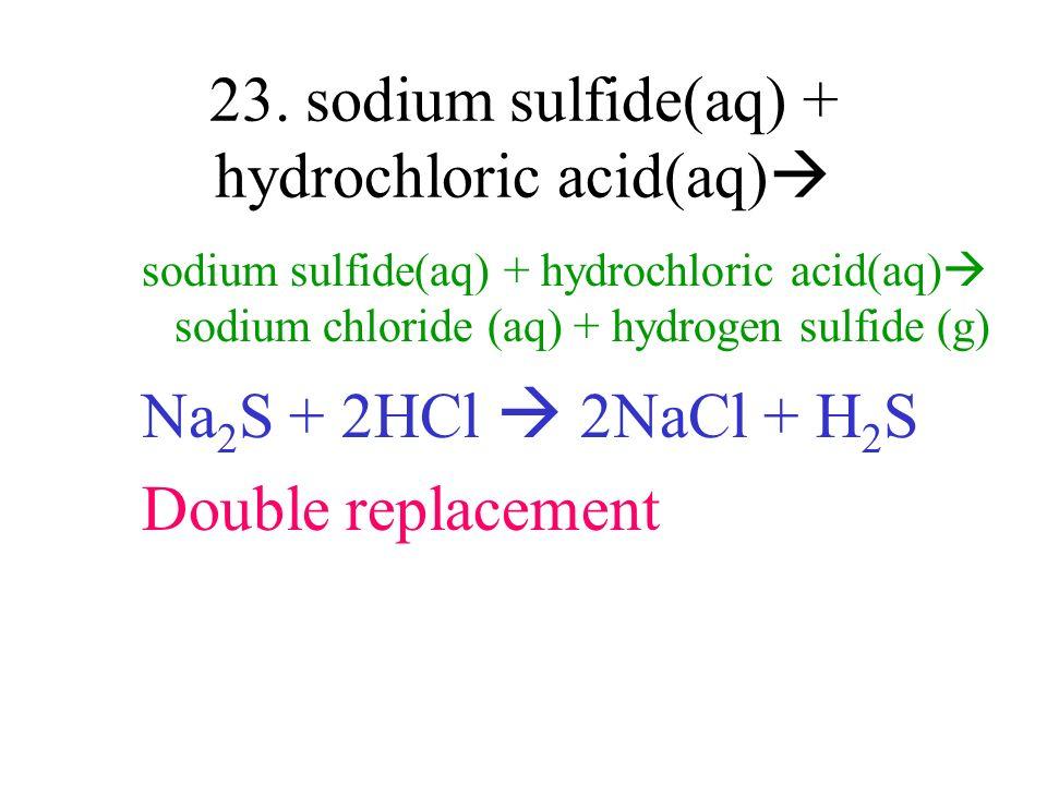 23. sodium sulfide(aq) + hydrochloric acid(aq)
