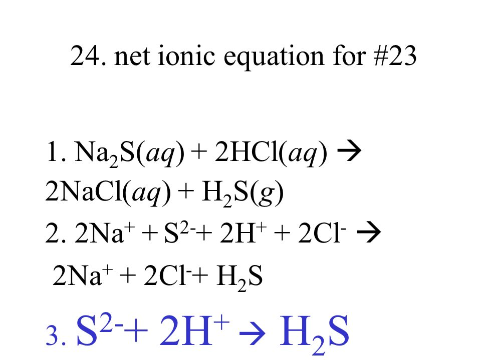 24. net ionic equation for #23