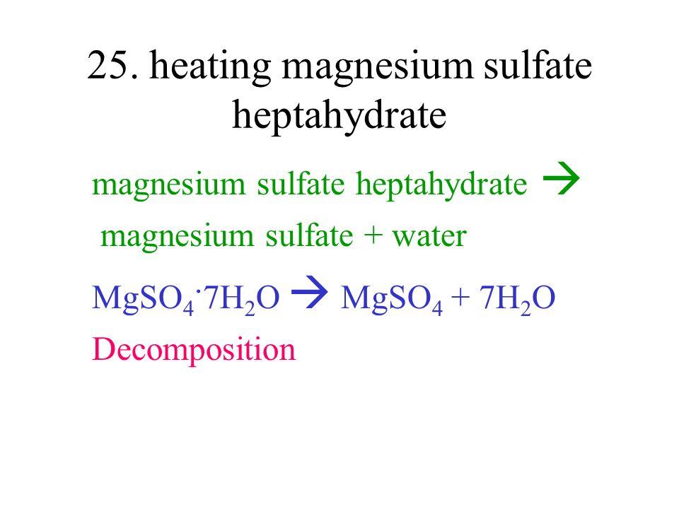 25. heating magnesium sulfate heptahydrate