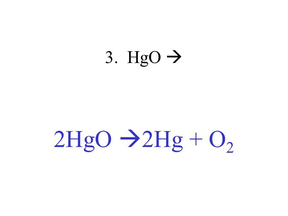 3. HgO  2HgO 2Hg + O2