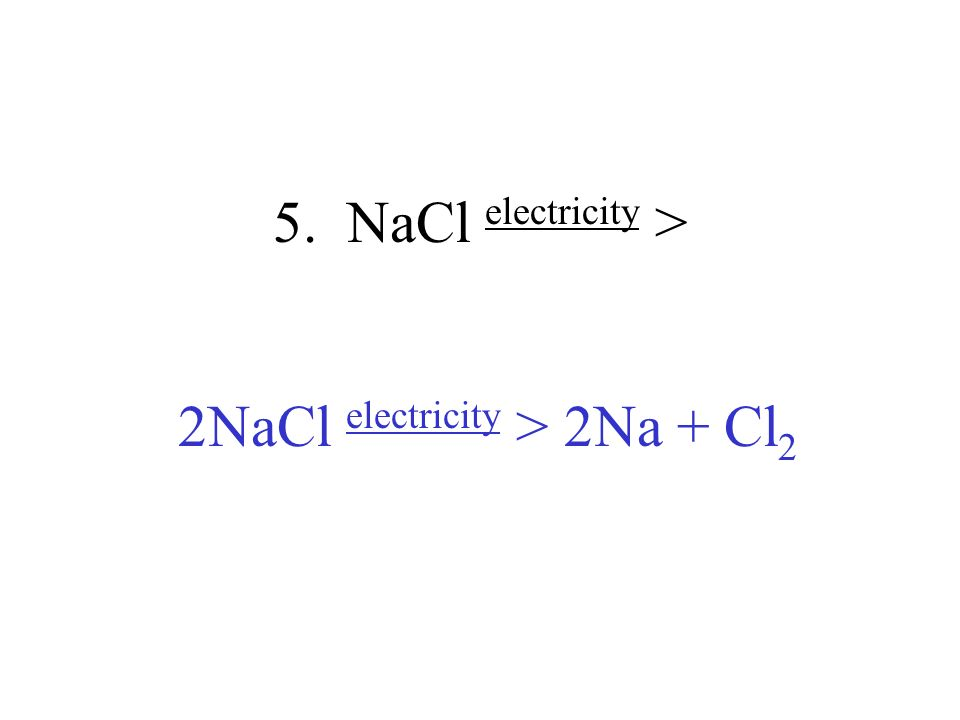 2NaCl electricity > 2Na + Cl2