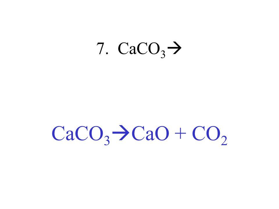 7. CaCO3 CaCO3CaO + CO2