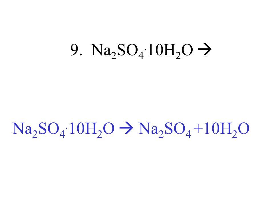 9. Na2SO4.10H2O  Na2SO4.10H2O  Na2SO4 +10H2O