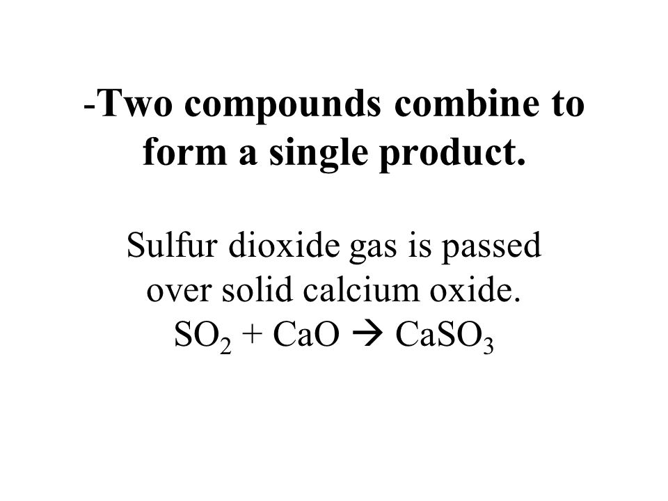 -Two compounds combine to form a single product.