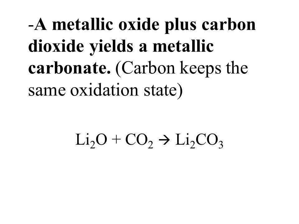 -A metallic oxide plus carbon dioxide yields a metallic carbonate