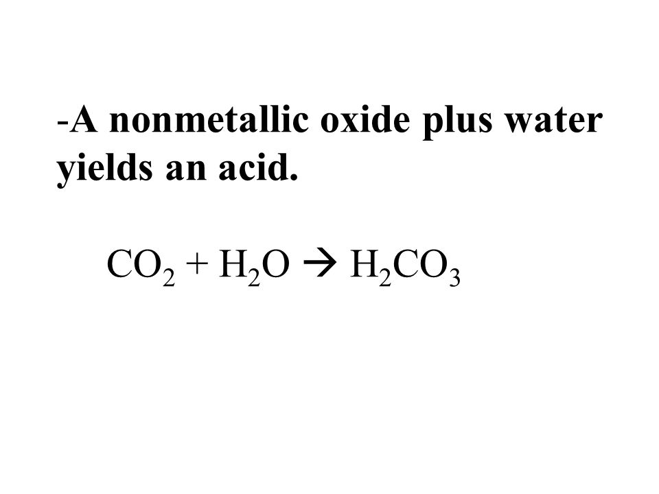 -A nonmetallic oxide plus water yields an acid. CO2 + H2O  H2CO3