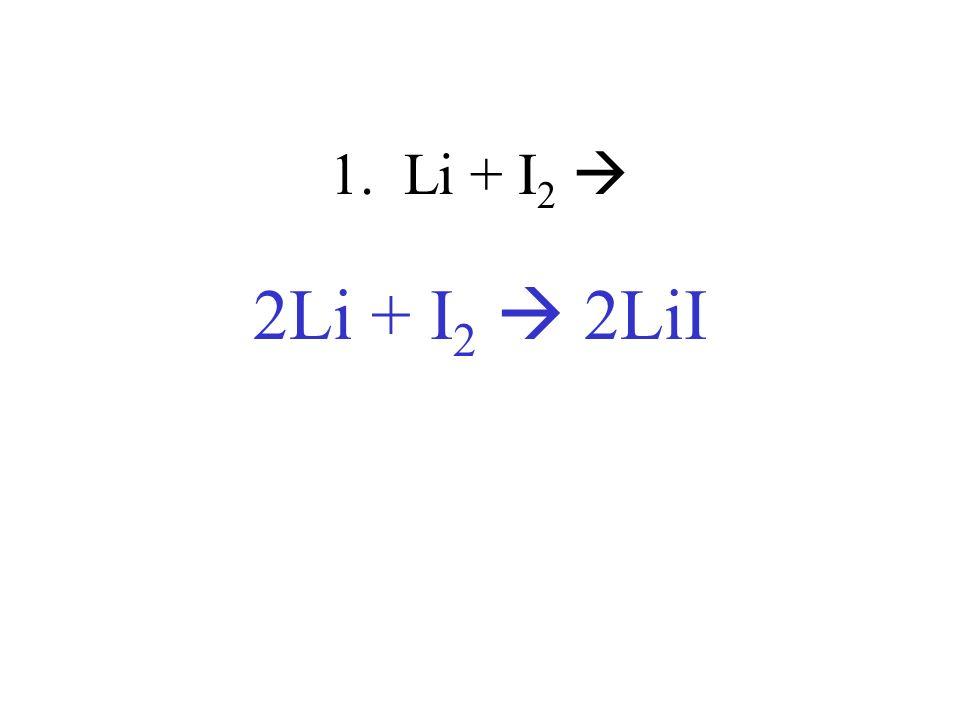 1. Li + I2  2Li + I2  2LiI