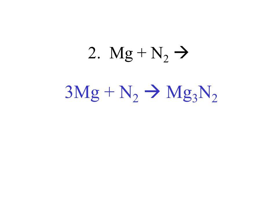 2. Mg + N2  3Mg + N2  Mg3N2