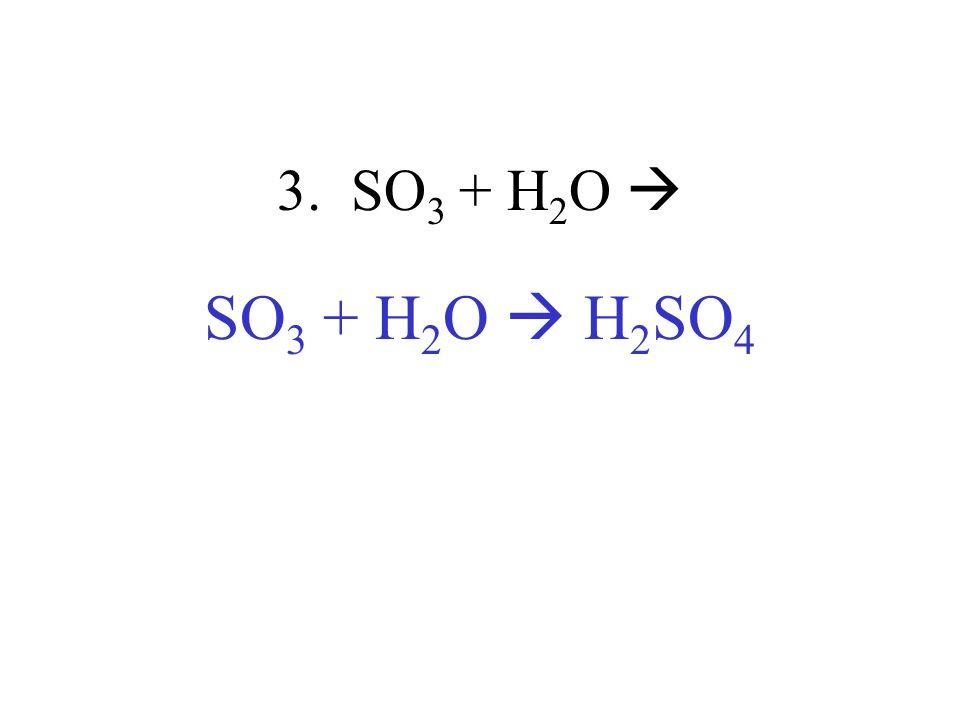 3. SO3 + H2O  SO3 + H2O  H2SO4