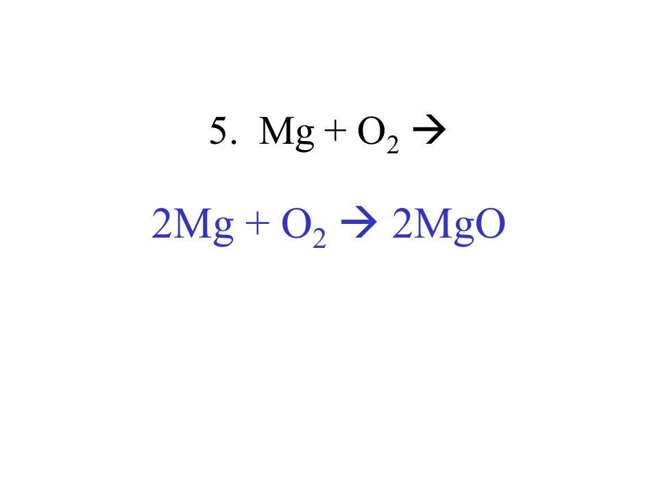 5. Mg + O2  2Mg + O2  2MgO