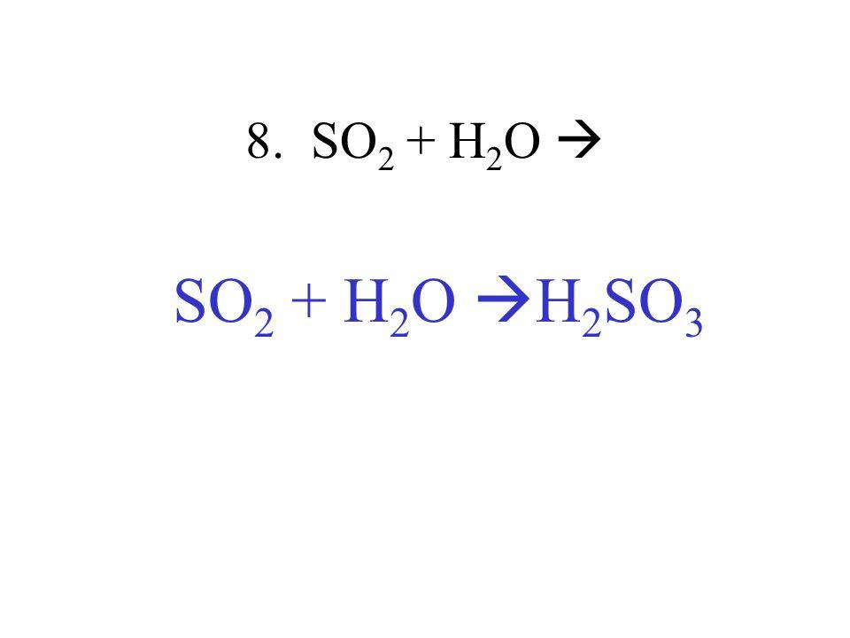 8. SO2 + H2O  SO2 + H2O H2SO3