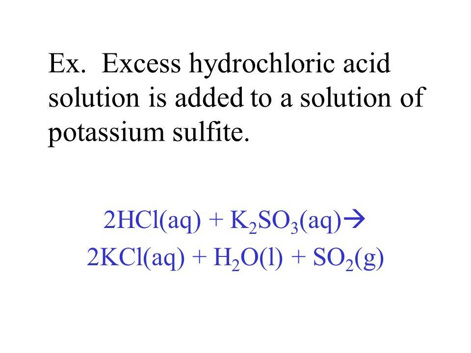 2HCl(aq) + K2SO3(aq) 2KCl(aq) + H2O(l) + SO2(g)