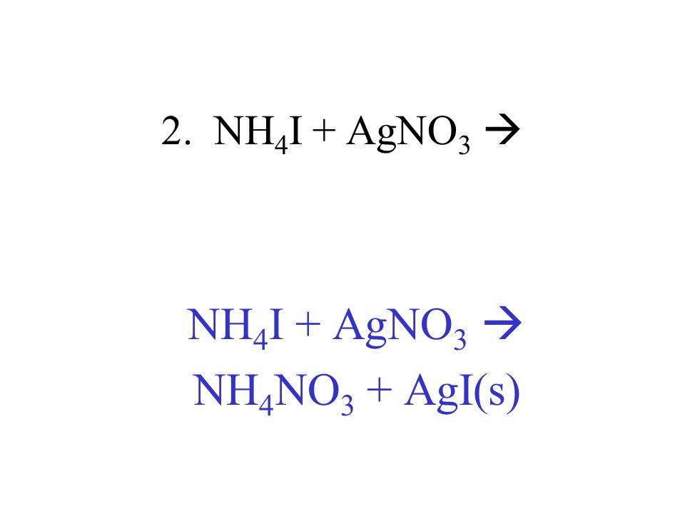 NH4I + AgNO3  NH4NO3 + AgI(s)